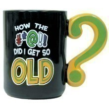 HOW DID I GET TO BE SO OLD 14oz CERAMIC MUG Thumbnail